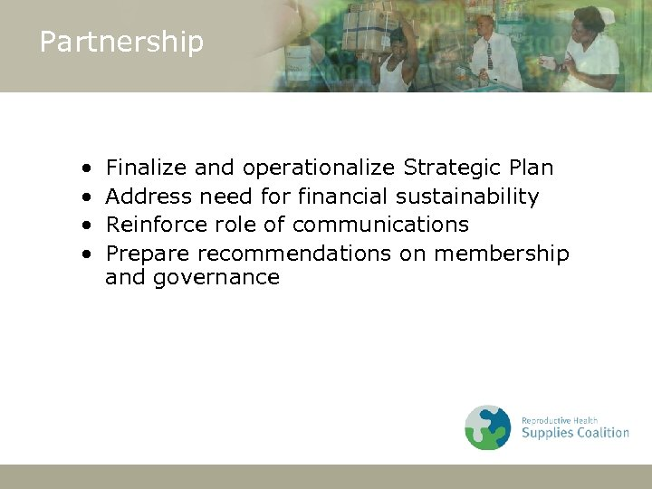 Partnership • • Finalize and operationalize Strategic Plan Address need for financial sustainability Reinforce