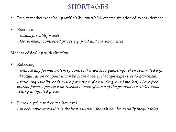 SHORTAGES • Due to market price being artificially low which creates situation of excess