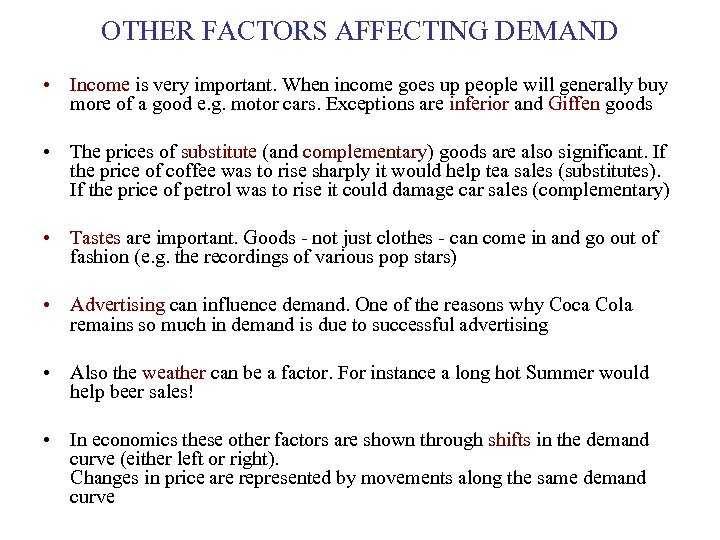 OTHER FACTORS AFFECTING DEMAND • Income is very important. When income goes up people