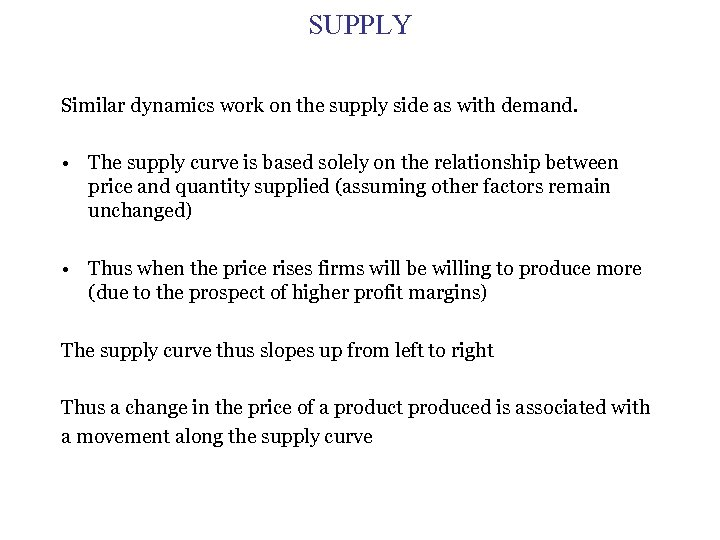 SUPPLY Similar dynamics work on the supply side as with demand. • The supply