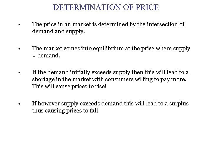 DETERMINATION OF PRICE • The price in an market is determined by the intersection