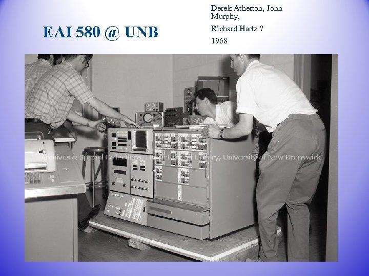 EAI 580 @ UNB Derek Atherton, John Murphy, Richard Hartz ? 1968