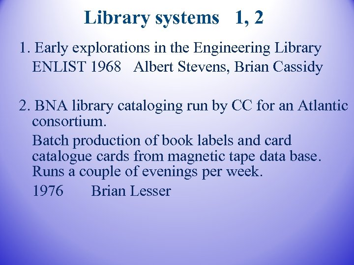 Library systems 1, 2 1. Early explorations in the Engineering Library ENLIST 1968 Albert