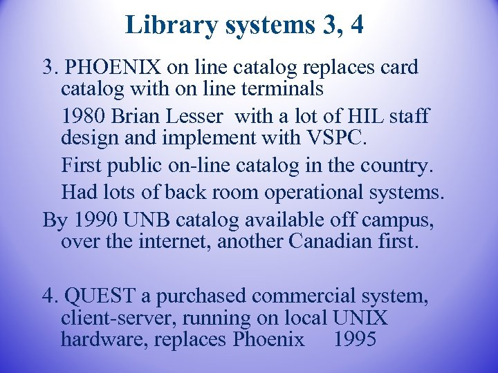 Library systems 3, 4 3. PHOENIX on line catalog replaces card catalog with on