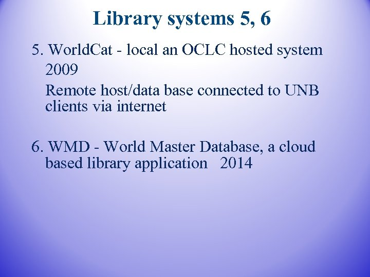 Library systems 5, 6 5. World. Cat - local an OCLC hosted system 2009
