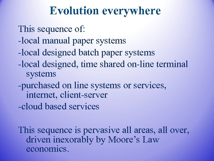 Evolution everywhere This sequence of: -local manual paper systems -local designed batch paper systems