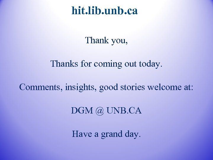 hit. lib. unb. ca Thank you, Thanks for coming out today. Comments, insights, good