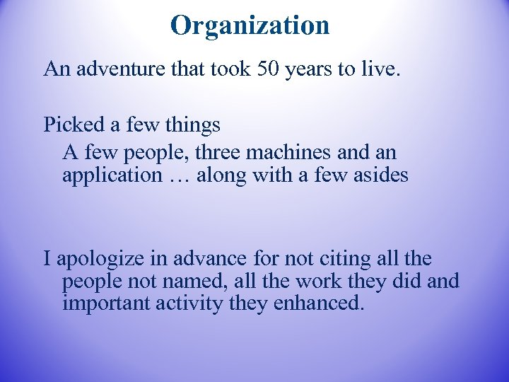 Organization An adventure that took 50 years to live. Picked a few things A