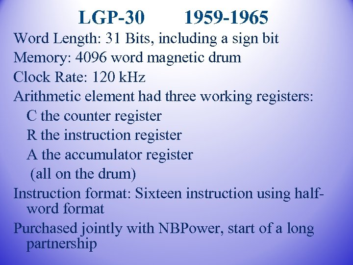 LGP-30 1959 -1965 Word Length: 31 Bits, including a sign bit Memory: 4096 word
