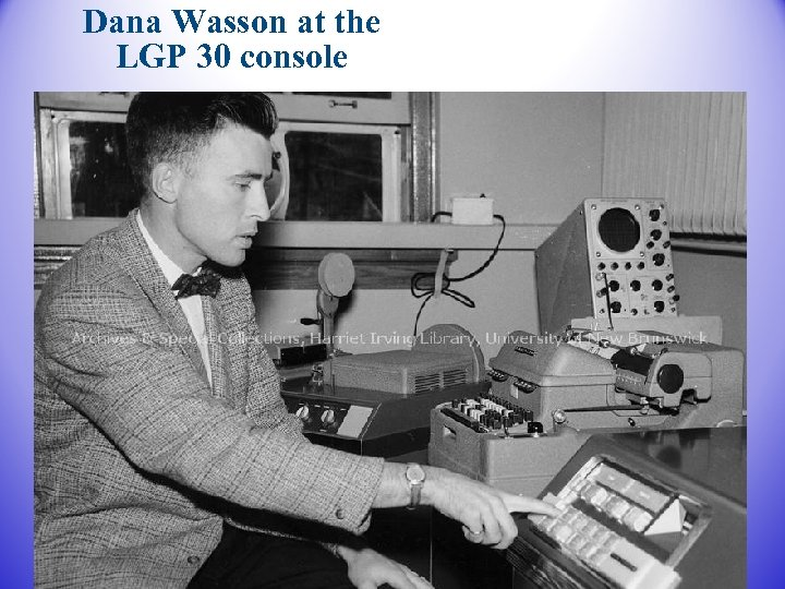 Dana Wasson at the LGP 30 console