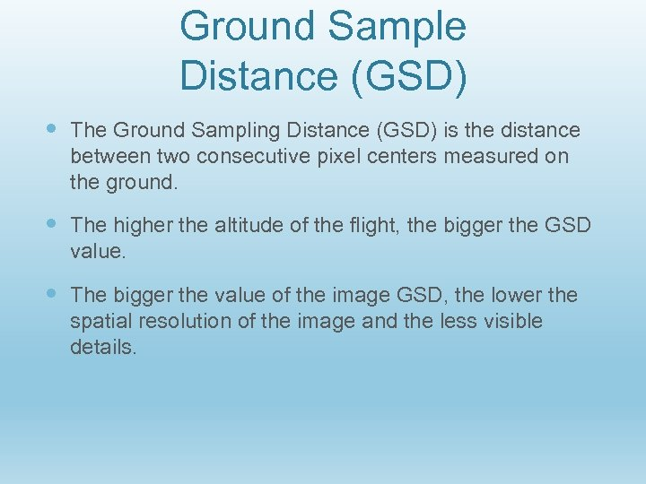 Ground Sample Distance (GSD) The Ground Sampling Distance (GSD) is the distance between two
