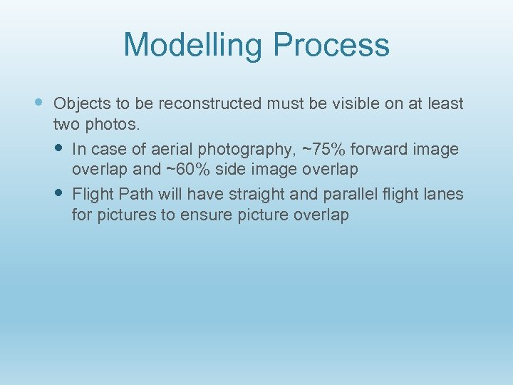 Modelling Process Objects to be reconstructed must be visible on at least two photos.