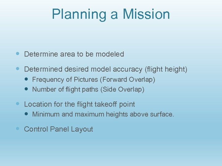 Planning a Mission Determine area to be modeled Determined desired model accuracy (flight height)