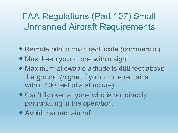 FAA Regulations (Part 107) Small Unmanned Aircraft Requirements Remote pilot airman certificate (commercial) Must