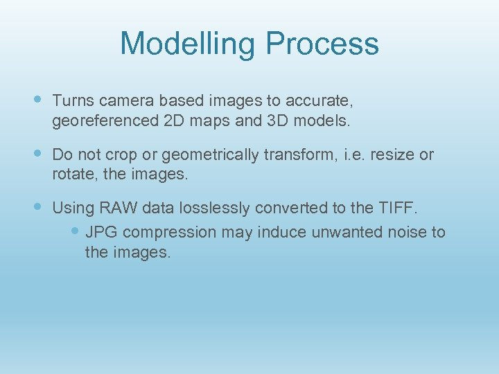 Modelling Process Turns camera based images to accurate, georeferenced 2 D maps and 3