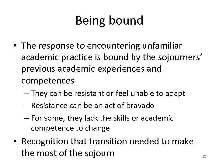 Being bound • The response to encountering unfamiliar academic practice is bound by the