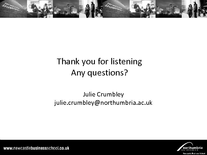 Thank you for listening Any questions? Julie Crumbley julie. crumbley@northumbria. ac. uk