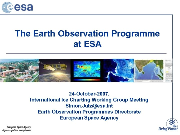 The Earth Observation Programme at ESA 24 -October-2007, International Ice Charting Working Group Meeting