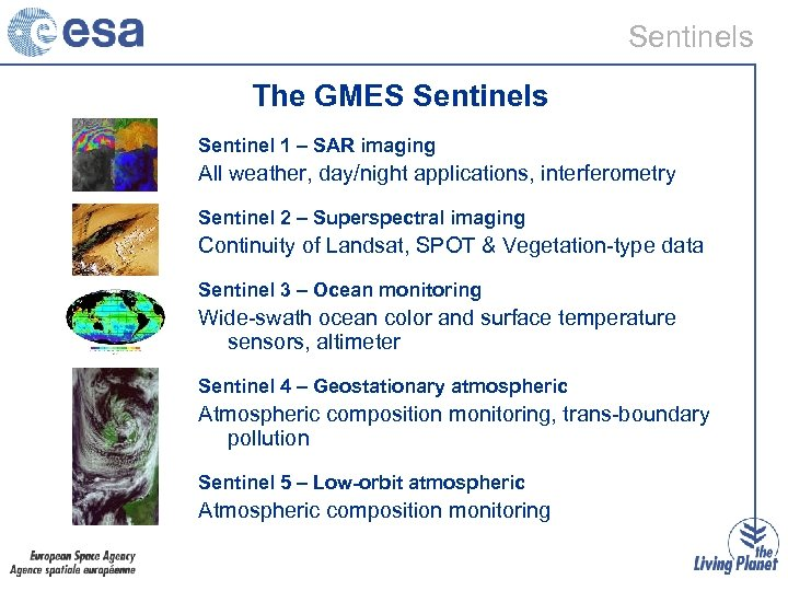 Sentinels The GMES Sentinels Sentinel 1 – SAR imaging All weather, day/night applications, interferometry