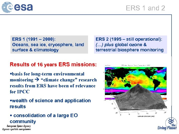 ERS 1 and 2 ERS 1 (1991 – 2000): Oceans, sea ice, cryosphere, land