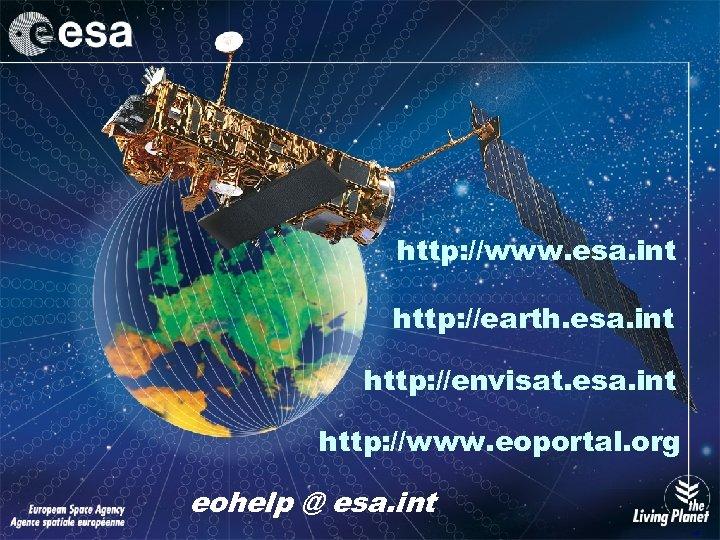 http: //www. esa. int http: //earth. esa. int http: //envisat. esa. int http: //www.