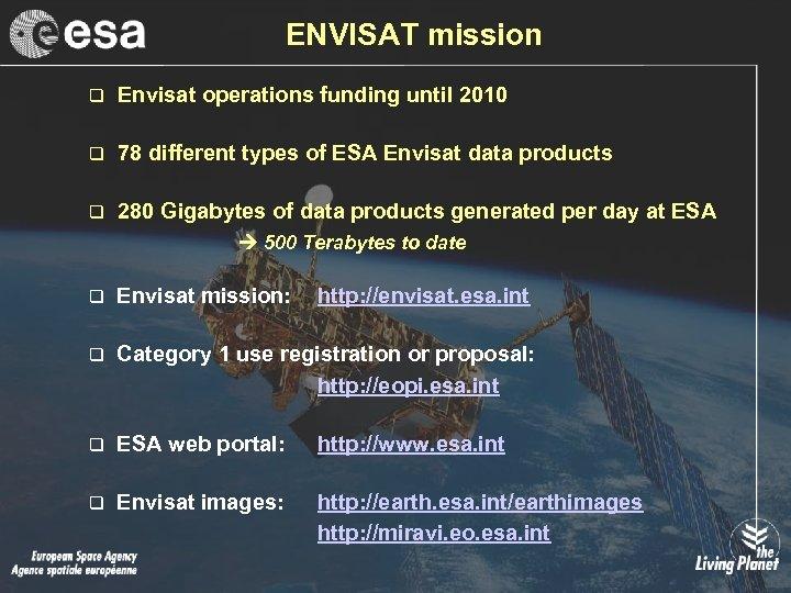 ENVISAT mission q Envisat operations funding until 2010 q 78 different types of ESA