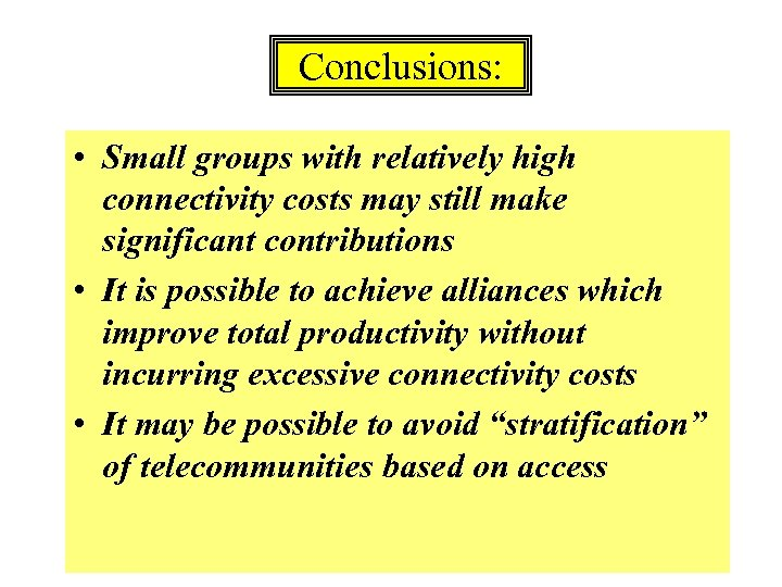 Conclusions: • Small groups with relatively high connectivity costs may still make significant contributions