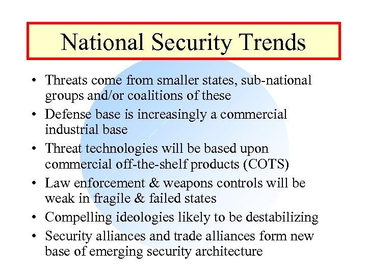 National Security Trends • Threats come from smaller states, sub-national groups and/or coalitions of