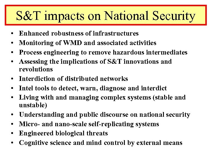 S&T impacts on National Security • • • Enhanced robustness of infrastructures Monitoring of