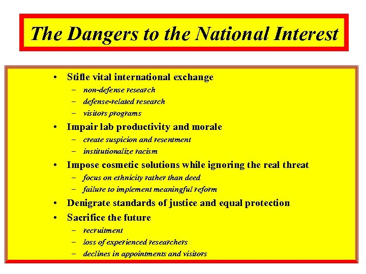 The Dangers to the National Interest • Stifle vital international exchange – non-defense research