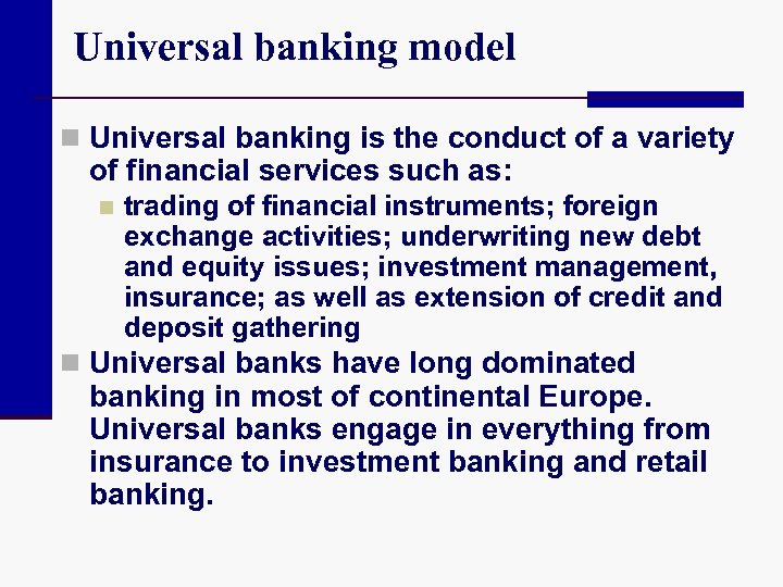 Universal banking model n Universal banking is the conduct of a variety of financial