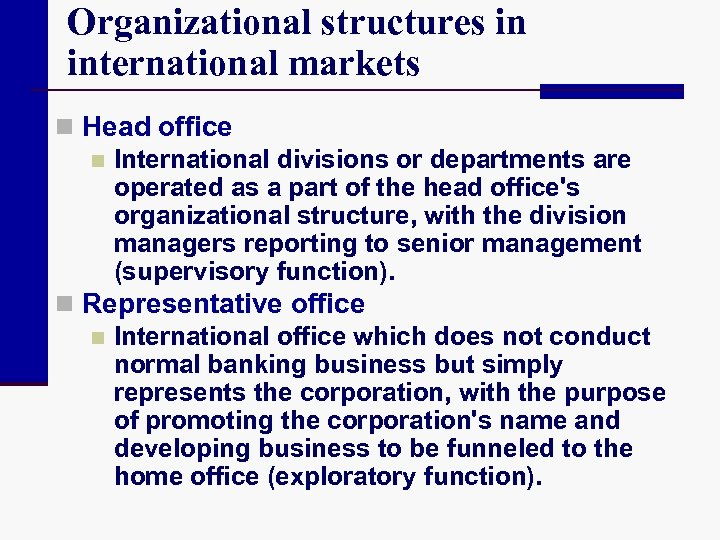 Organizational structures in international markets n Head office n International divisions or departments are