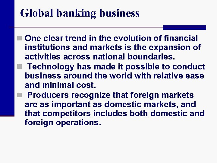 Global banking business n One clear trend in the evolution of financial institutions and