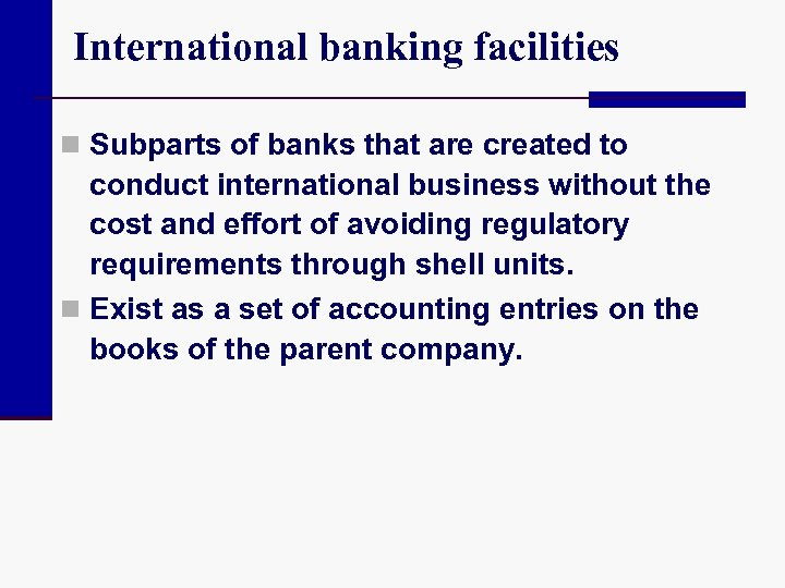 International banking facilities n Subparts of banks that are created to conduct international business