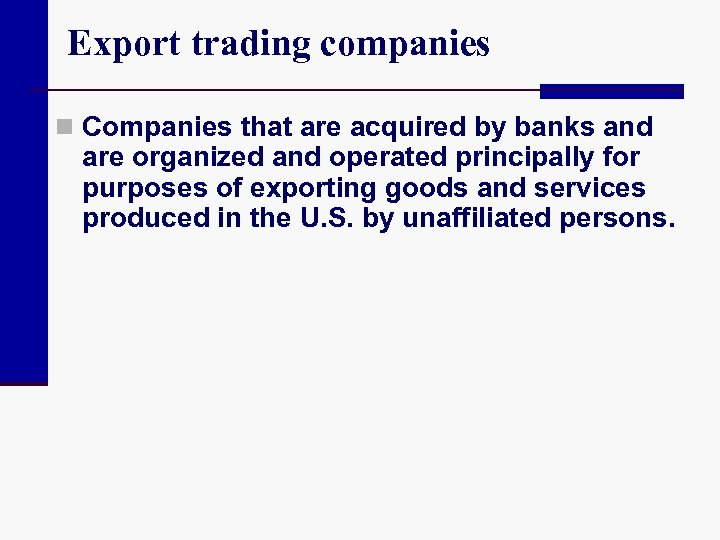 Export trading companies n Companies that are acquired by banks and are organized and