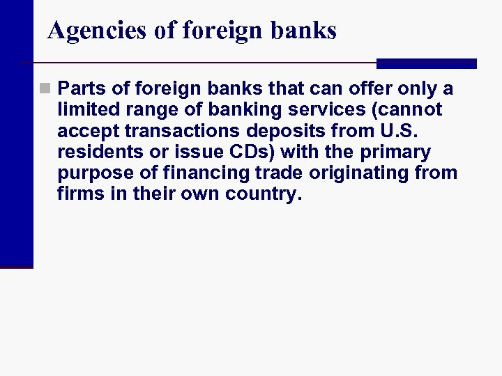 Agencies of foreign banks n Parts of foreign banks that can offer only a