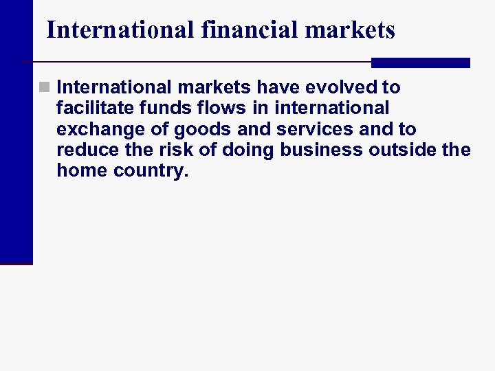 International financial markets n International markets have evolved to facilitate funds flows in international