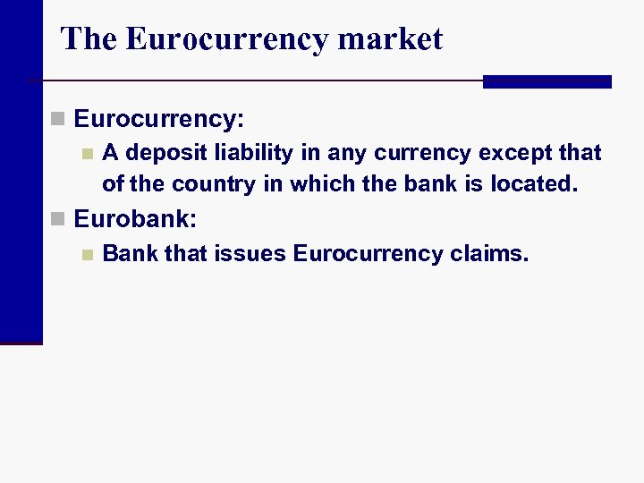 The Eurocurrency market n Eurocurrency: n A deposit liability in any currency except that