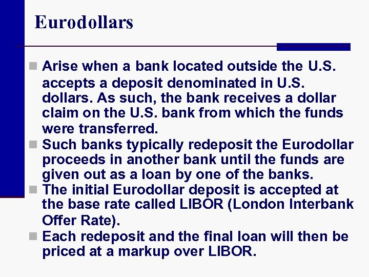 Eurodollars n Arise when a bank located outside the U. S. accepts a deposit