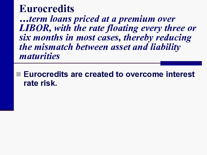 Eurocredits …term loans priced at a premium over LIBOR, with the rate floating every