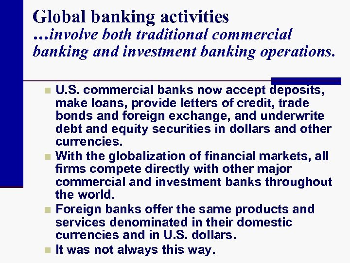 Global banking activities …involve both traditional commercial banking and investment banking operations. U. S.