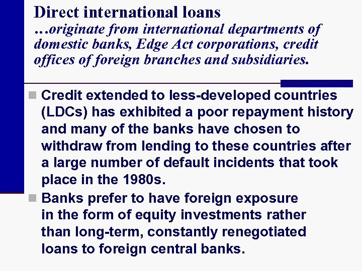 Direct international loans …originate from international departments of domestic banks, Edge Act corporations, credit