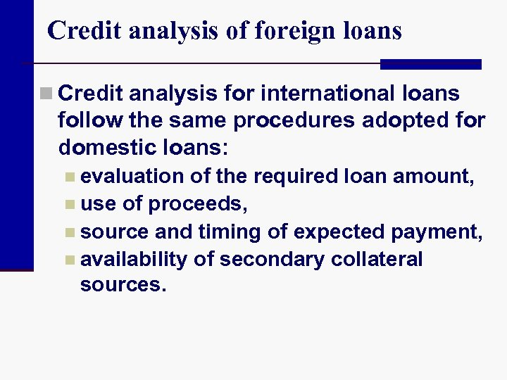 Credit analysis of foreign loans n Credit analysis for international loans follow the same