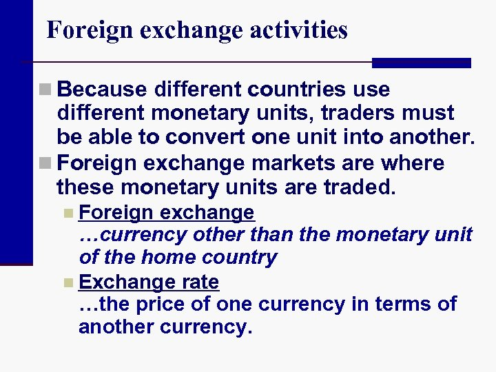 Foreign exchange activities n Because different countries use different monetary units, traders must be