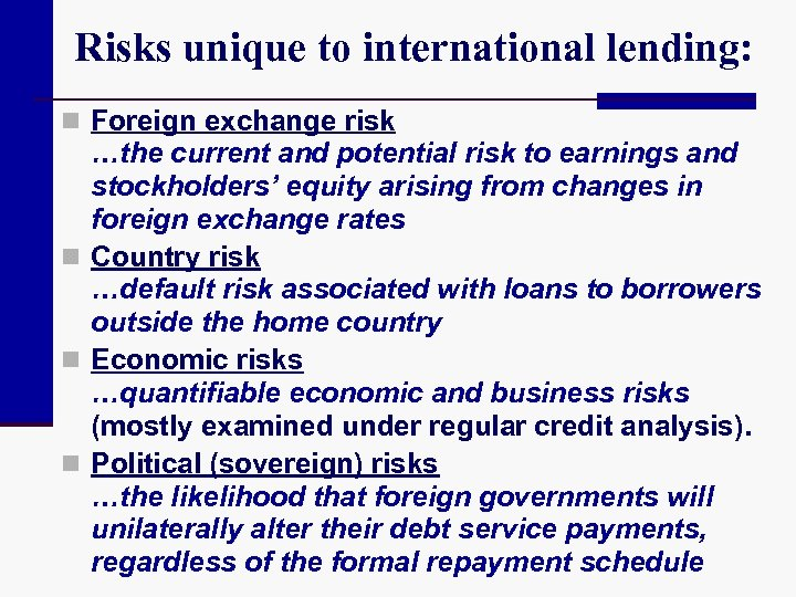 Risks unique to international lending: n Foreign exchange risk …the current and potential risk
