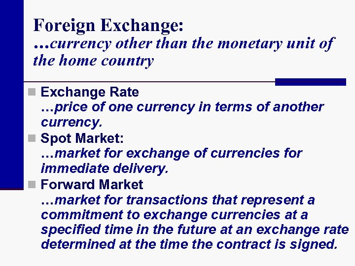Foreign Exchange: …currency other than the monetary unit of the home country n Exchange