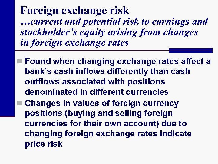 Foreign exchange risk …current and potential risk to earnings and stockholder's equity arising from