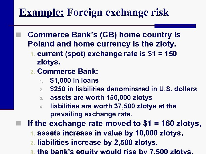 Example: Foreign exchange risk n Commerce Bank's (CB) home country is Poland home currency