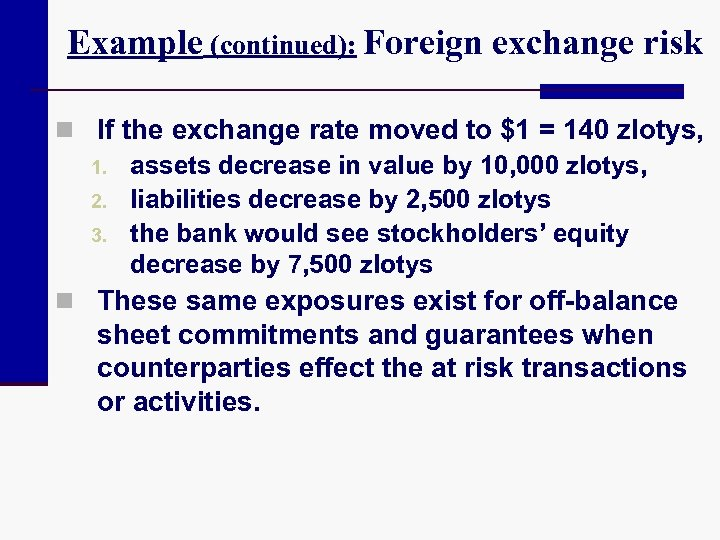 Example (continued): Foreign exchange risk n If the exchange rate moved to $1 =