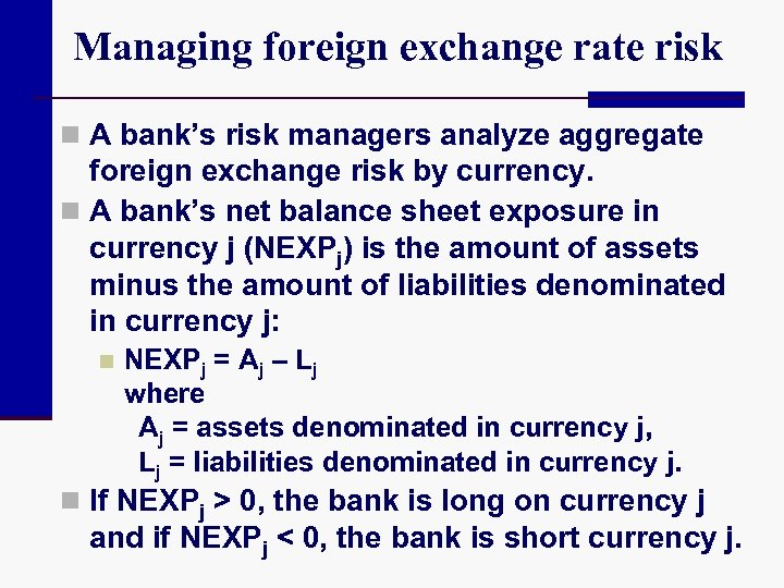 Managing foreign exchange rate risk n A bank's risk managers analyze aggregate foreign exchange